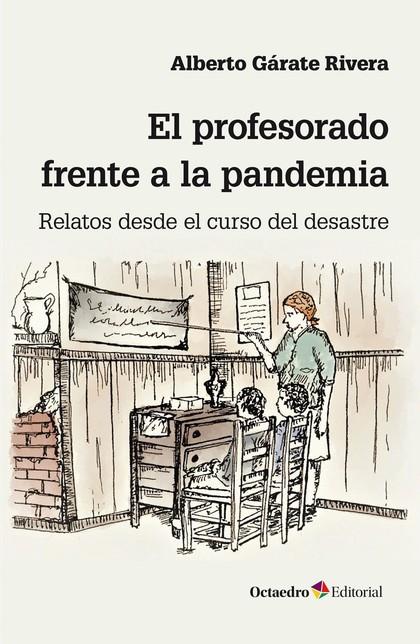 EL PROFESORADO FRENTE A LA PANDEMIA                                             RELATOS DESDE E