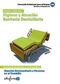 ATENCIÓN SOCIOSANITARIA A PERSONAS EN EL DOMICILIO : HIGIENE Y ATENCIÓN SANITARIA DOMICILIARIA
