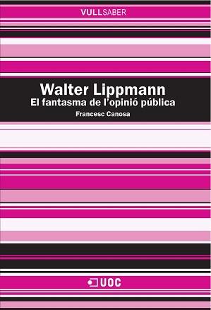 WALTER LIPPMANN. EL FANTASMA DE L´OPINIÓ PÚBLICA