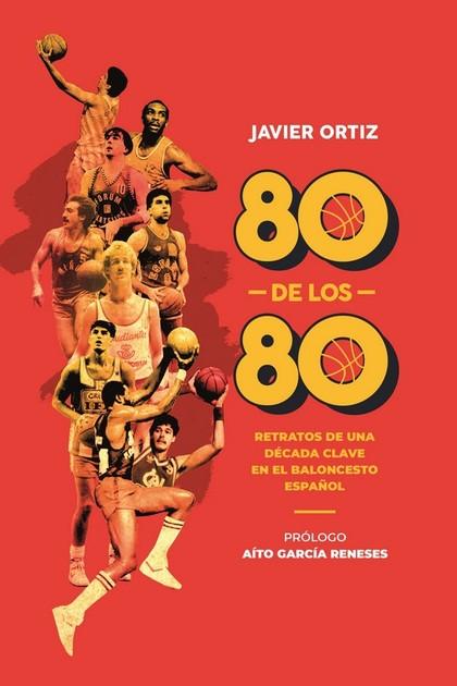 80 DE LOS 80. RETRATO S DE UNA DECADA CLVE EN EL BALONCESTO ESPAÑOL