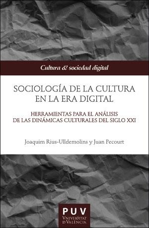 SOCIOLOGÍA DE LA CULTURA EN LA ERA DIGITAL. HERRAMIENTAS PARA EL ANÁLISIS DE LAS DINÁMICAS CULT