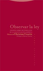 OBSERVAR LA LEY: ENSAYOS SOBRE METODOLOGÍA DE LA INVESTIGACIÓN JURÍDIC