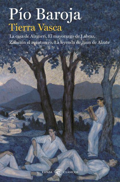TIERRA VASCA. LA CASA DE AIZGORRI / EL MAYORAZGO DE LABRAZ / ZALACAÍN EL AVENTUR. LA CASA DE AI