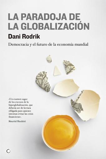 LA PARADOJA DE LA GLOBALIZACIÓN : DEMOCRACIA Y EL FUTURO DE LA ECONOMÍA MUNDIAL