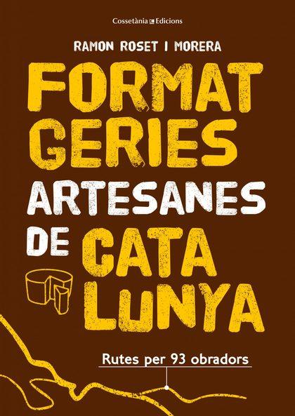 FORMATGERIES ARTESANES DE CATALUNYA. RUTES PER 93 OBRADORS