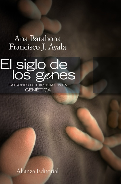EL SIGLO DE LOS GENES : PATRONES DE EXPLICACIÓN EN GENÉTICA