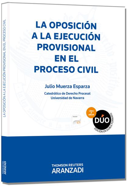 LA OPOSICIÓN A LA EJECUCIÓN PROVISIONAL EN EL PROCESO CIVIL (PAPEL + E-BOOK).