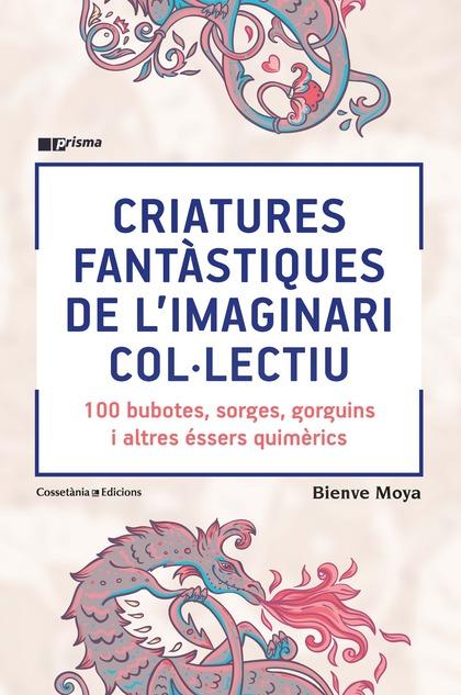 CRIATURES FANTÀSTIQUES DE L´IMAGINARI COL·LECTIU. 100 BUBOTES, SORGES, GORGUINS I ALTRES ÉSSERS