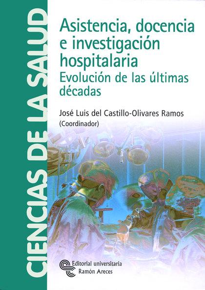 ASISTENCIA, DOCENCIA E INVESTIGACIÓN HOSPITALARIA : EVOLUCIÓN DE LAS ÚLTIMAS DÉCADAS