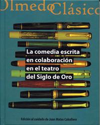 COMEDIA ESCRITA EN COLABORACIÓN EN EL TEATRO DEL SIGLO DE ORO, LA..