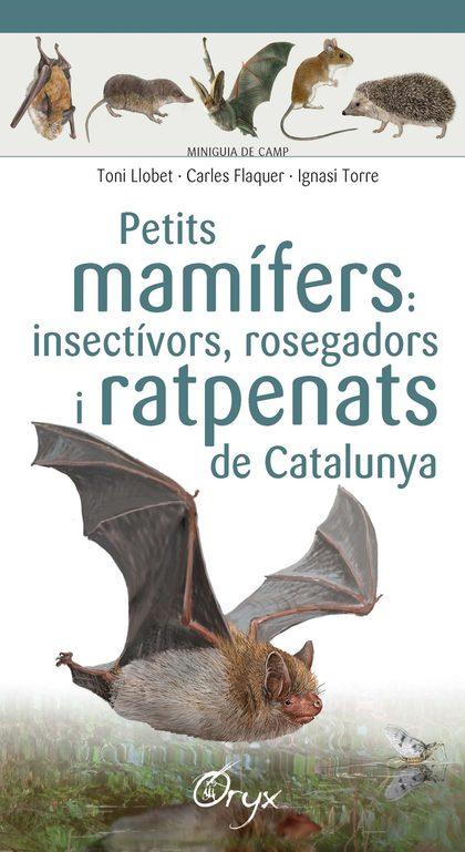 PETITS MAMÍFERS: INSECTÍVORS, ROSEGADORS I RATPENATS DE CATALUNYA.