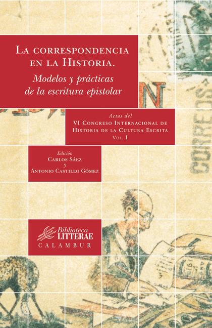 LA CORRESPONDENCIA EN LA HISTORIA. MODELOS Y PRÁCTICA DE LA ESCRITURA EPISTOLAR. ACTAS DEL VI C