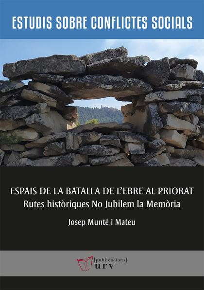ESPAIS DE LA BATALLA DE L´EBRE AL PRIORAT                                       RUTES HISTÒRIQU