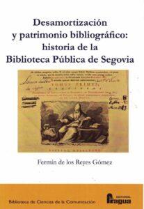 DESAMORTIZACIÓN Y PATRIMONIO BIBLIOGRÁFICO:. HISTORIA DE LA BIBLIOTECA PÚBLICA DE SEGOVIA.