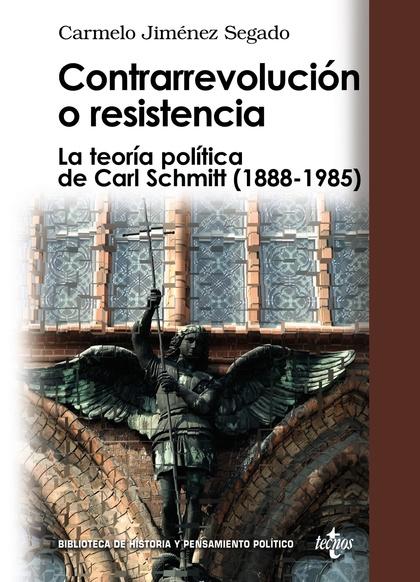 CONTRARREVOLUCIÓN O RESISTENCIA : LA TEORÍA POLÍTICA DE CARL SCHMITT (1888-1985)