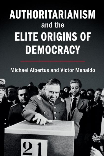 AUTHORITARIANISM AND THE ELITE ORIGINS OF DEMOCRACY.