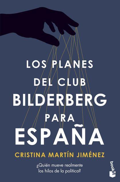 LOS PLANES DEL CLUB BILDERBERG PARA ESPAÑA. ¿QUIÉN HA TOMADO REALMENTE LAS DECISIONES POLÍTICAS