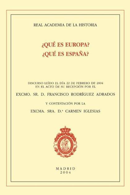 ¿QUÉ ES EUROPA? ¿QUÉ ES ESPAÑA? : DISCURSO DE INGRESO EN LA REAL ACADEMIA DE LA HISTORIA