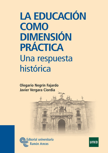 LA EDUCACIÓN COMO DIMENSIÓN PRÁCTICA : UNA RESPUESTA HISTÓRICA