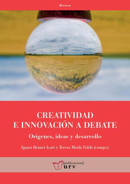 CREATIVIDAD E INNOVACIÓN A DEBATE. ORÍGENES, IDEAS Y DESARROLLO