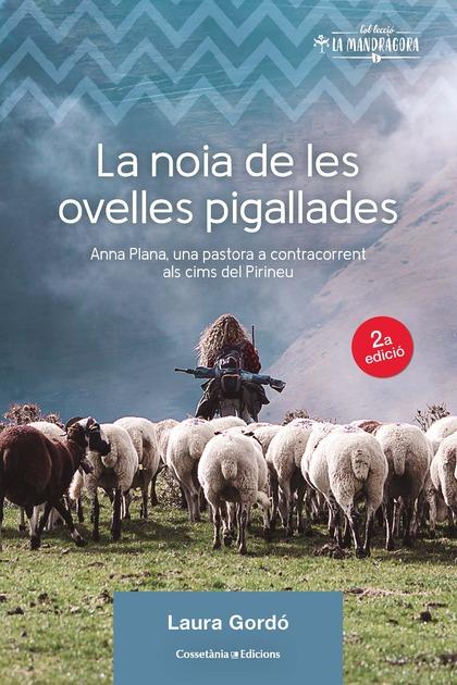LA NOIA DE LES OVELLES PIGALLADES. ANNA PLANA, UNA PASTORA A CONTRACORRENT ALS CIMS DEL PIRINEU
