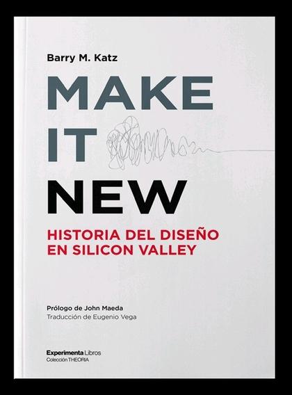 MAKE IT NEW. HISTORIA DEL DISEÑO EN SILICON VALLEY.