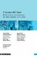 L´ESCENA DEL FUTUR : MEMÒRIA DE LES ARTS ESCÈNIQUES ALS PAÏSOS CATALANS (1975-2005)