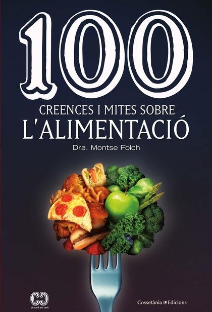 100 CREENCES I MITES SOBRE L´ALIMENTACIÓ.