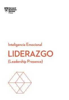 LIDERAZGO.  SERIE INTELIGENCIA EMOCIONAL HBR. LEADERSHIP PRESENCE