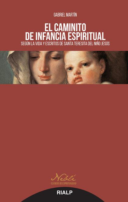 EL CAMINITO DE INFANCIA ESPIRITUAL. SEGÚN LA VIDA Y ESCRITOS DE SANTA TERESITA DEL NIÑO JESÚS