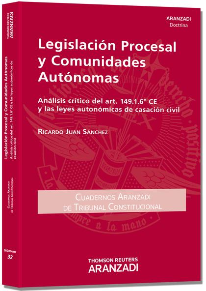LEGISLACIÓN PROCESAL Y COMUNIDADES AUTÓNOMAS. ANÁLISIS CRÍTICO DEL ART. 149.1.6ª.