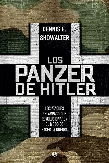 LOS PANZER DE HITLER. LOS ATAQUES RELÁMPAGO QUE REVOLUCIONARON EL MODO DE HACER LA GUERRA