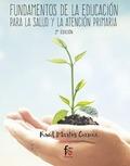 FUNDAMENTOS DE LA EDUCACION PARA LA SLUD Y LA ATENCION PRIMARIA-2 EDICION.