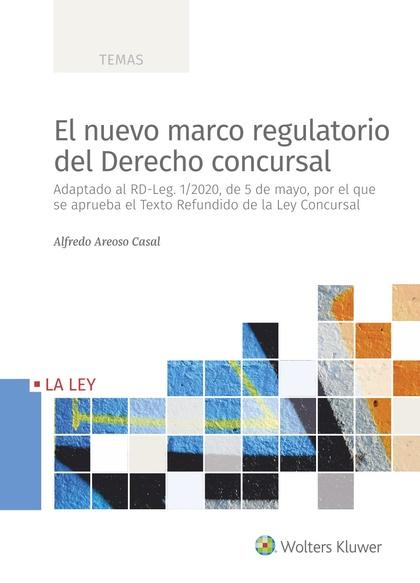 EL NUEVO MARCO REGULATORIO DEL DERECHO CONCURSAL. ADAPTADO AL RD-LEG. 1/2020, DE 5 DE MAYO, POR