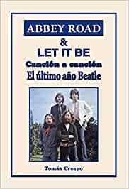 ABBEY ROAD & LET IT BE. CANCIÓN A CANCIÓN. EL ÚLTIMO AÑO BEATLE..