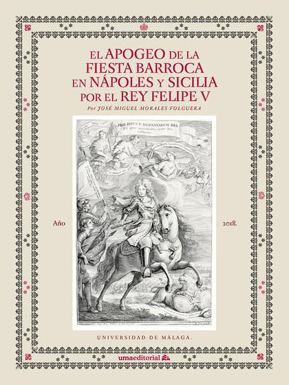 EL APOGEO DE LA FIESTA BARROCA EN NÁPOLES Y SICILIA POR EL REY FELIPE V.