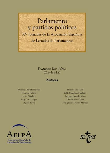 PARLAMENTO Y PARTIDOS POLÍTICOS : XV JORNADAS DE LA ASOCIACIÓN ESPAÑOLA DE LETRADOS DE PARLAMEN