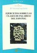 EJERCICIOS SOBRE LAS CLASES DE PALABRAS DEL ESPAÑOL.