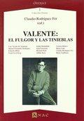 VALENTE. EL FULGOR Y LAS TINIEBLAS
