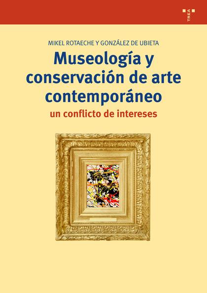 MUSEOLOGÍA Y CONSERVACIÓN DEL ARTE CONTEMPORÁNEO : UN CONFLICTO DE INTERESES
