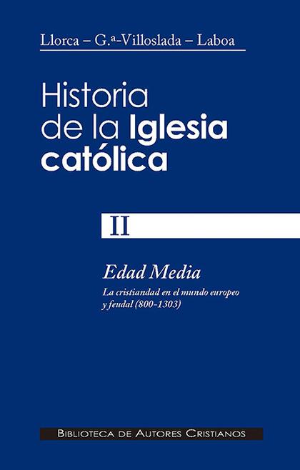 HISTORIA DE LA IGLESIA CATÓLICA. II. EDAD MEDIA (800-1303): LA CRISTIANDAD EN EL.