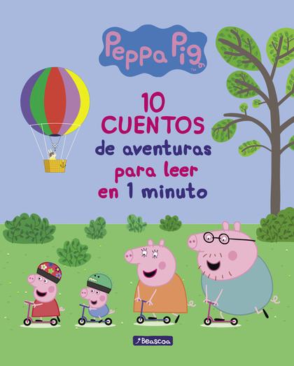 PEPPA PIG: DIEZ CUENTOS DE AVENTURAS PARA LEER EN UN MINUTO.