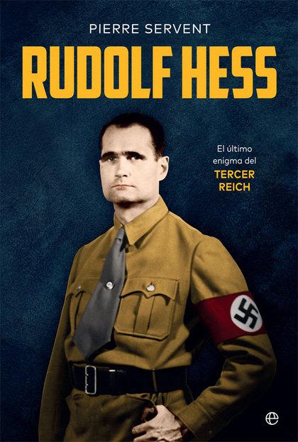 RUDOLF HESS. EL ÚLTIMO ENIGMA DEL TERCER REICH