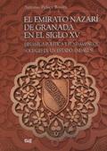 EL EMIRATO NAZARÍ DE GRANADA EN EL SIGLO XV : DINÁMICA, POLÍTICA Y FUNDAMENTOS SOCIALES DE UN E