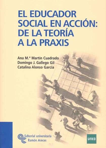 EL EDUCADOR SOCIAL EN ACCCIÓN : DE LA TEORÍA A AL PRAXIS