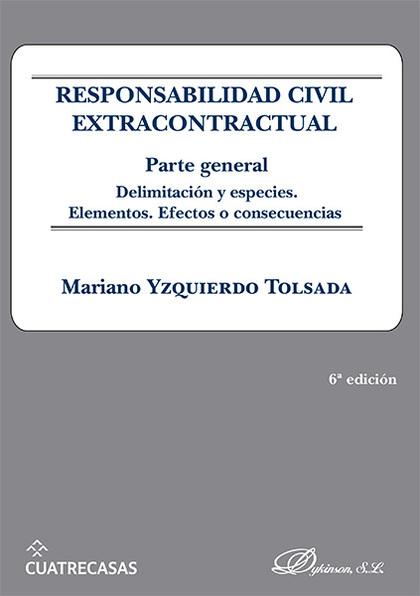 RESPONSABILIDAD CIVIL EXTRACONTRACTUAL. PARTE GENERAL. DELIMITACIÓN Y ESPECIES. ELEMENTOS. EFEC