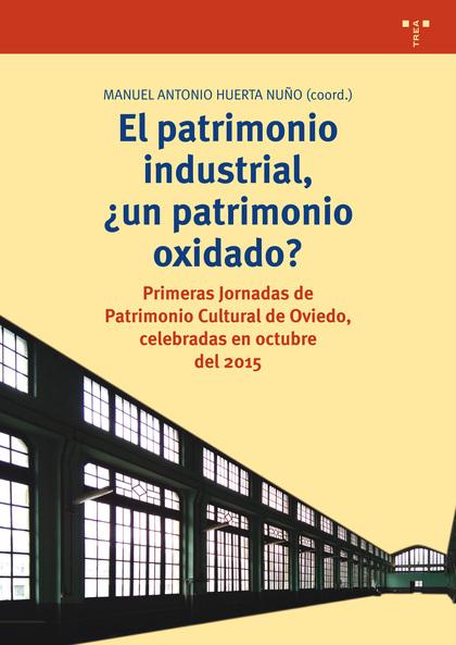 EL PATRIMONIO INDUSTRIAL, ¿UN PATRIMONIO OXIDADO?                               PRIMERAS JORNAD