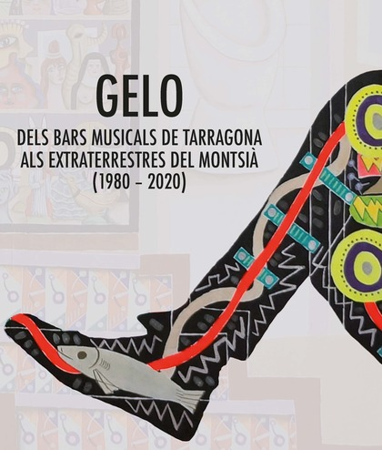 GELO. DELS BARS MUSICALS DE TARRAGONA ALS EXTRATERRESTRES DEL MONTSIÀ (1980-2020