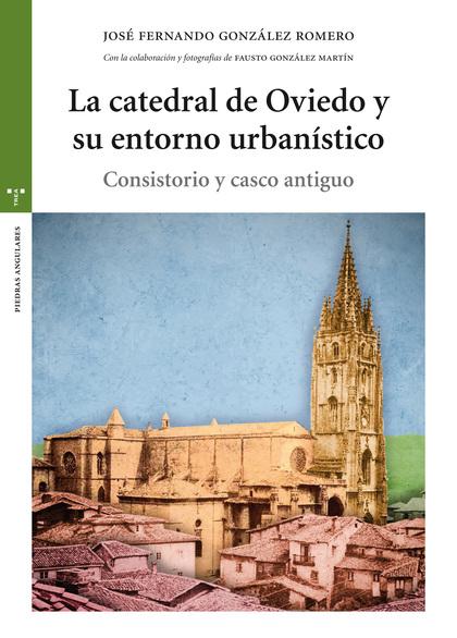 CATEDRAL DE OVIEDO Y SU ENTORNO URBANÍSTICO, LA. CONSISTORIO Y CASCO ANTIGUO