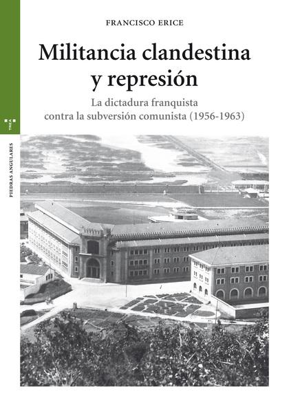 MILITANCIA CLANDESTINA Y REPRESIÓN. LA DICTADURA FRANQUISTA CONTRA LA SUBVERSIÓN